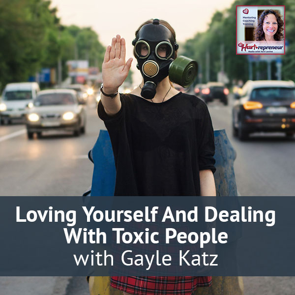 Heartrepreneur® Radio | Episode 12 | Loving Yourself And Dealing With Toxic People with Gayle Katz