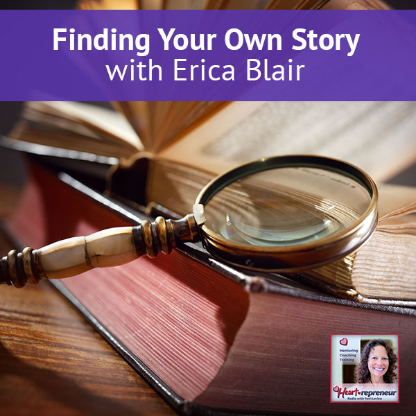 Heartrepreneur® Radio | Episode 15 | Finding Your Own Story with Erica Blair