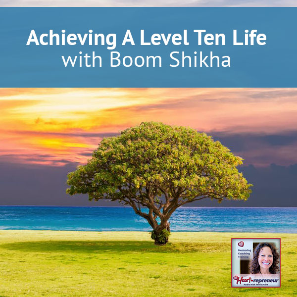 Heartrepreneur® Radio | Episode 16 | Achieving A Level Ten Life with Boom Shikha