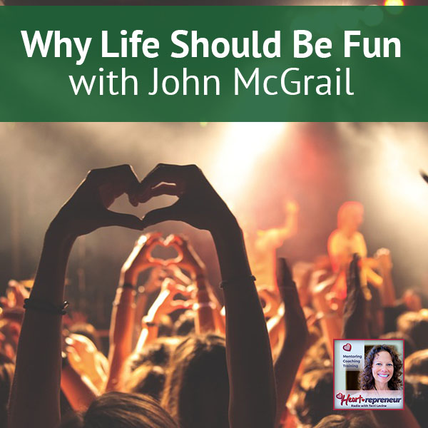 Heartrepreneur® Radio | Episode 18 | Why Life Should Be Fun with John McGrail