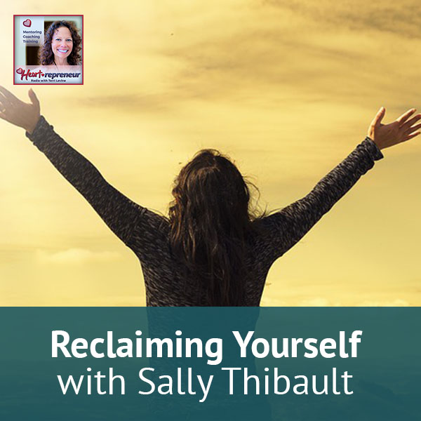 Heartrepreneur® Radio | Episode 19 | Reclaiming Yourself with Sally Thibault