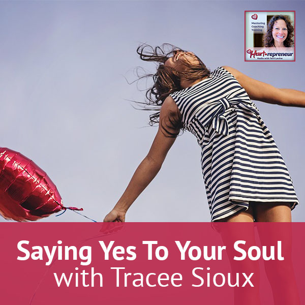Heartrepreneur® Radio | Episode 21 | Saying Yes To Your Soul with Tracee Sioux