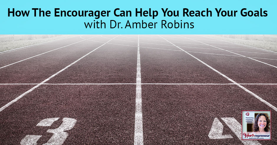 22HPRbanner - Heartrepreneur® Radio | Episode 22 | How The Encourager Can Help You Reach Your Goals with Dr. Amber Robins