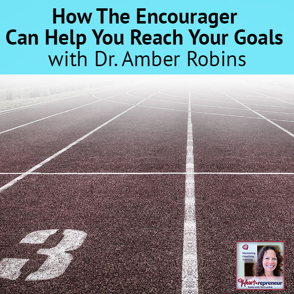 Heartrepreneur® Radio | Episode 22 | How The Encourager Can Help You Reach Your Goals with Dr. Amber Robins