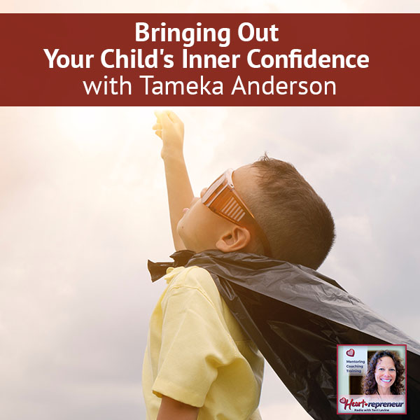 Heartrepreneur® Radio | Episode 24 | Bringing Out Your Child's Inner Confidence with Tameka Anderson