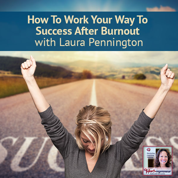 Heartrepreneur® Radio | Episode 25 | How To Work Your Way To Success After Burnout with Laura Pennington