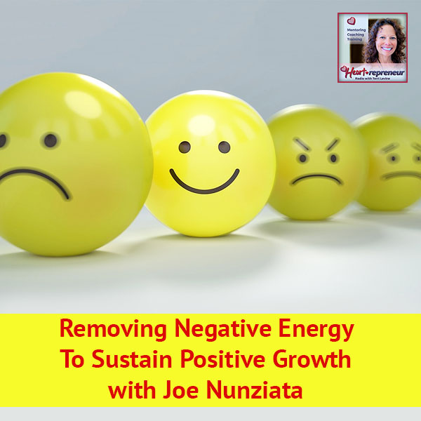 Heartrepreneur® Radio | Episode 29 | Removing Negative Energy To Sustain Positive Growth with Joe Nunziata