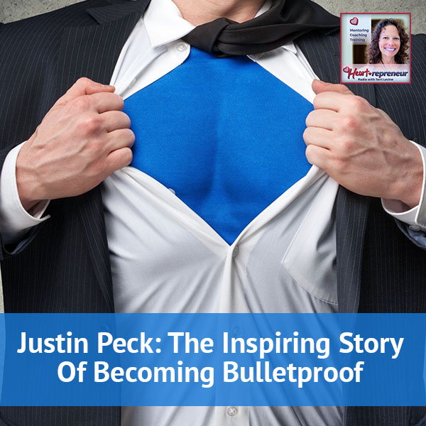 Heartrepreneur® Radio | Episode 30 | Justin Peck: The Inspiring Story Of Becoming Bulletproof