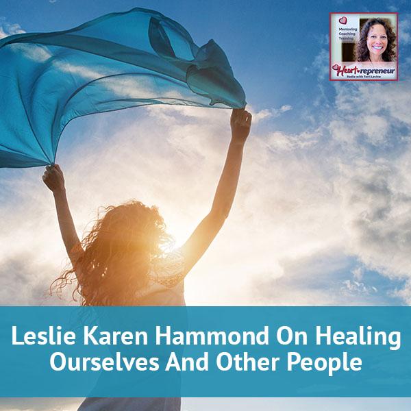 Heartrepreneur® Radio | Episode 32 | Leslie Karen Hammond on Healing Ourselves And Other People