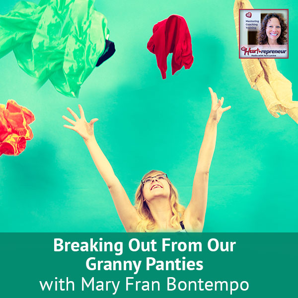 Heartrepreneur® Radio | Episode 33 | Breaking Out From Our Granny Panties with Mary Fran Bontempo