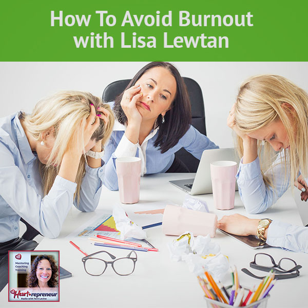 Heartrepreneur® Radio | Episode 34 | How To Avoid Burnout with Lisa Lewtan