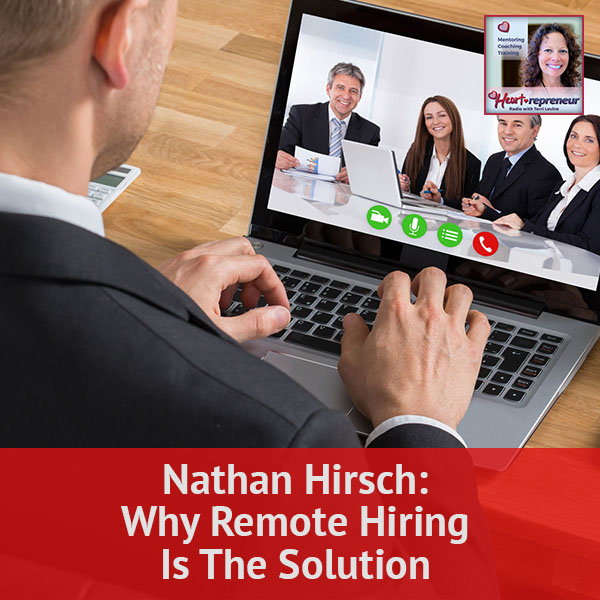 Heartrepreneur® Radio | Episode 36 | Nathan Hirsch: Why Remote Hiring Is The Solution