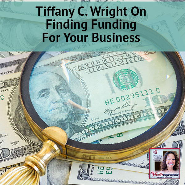Heartrepreneur® Radio | Episode 37 | Tiffany C. Wright on Finding Funding For Your Business
