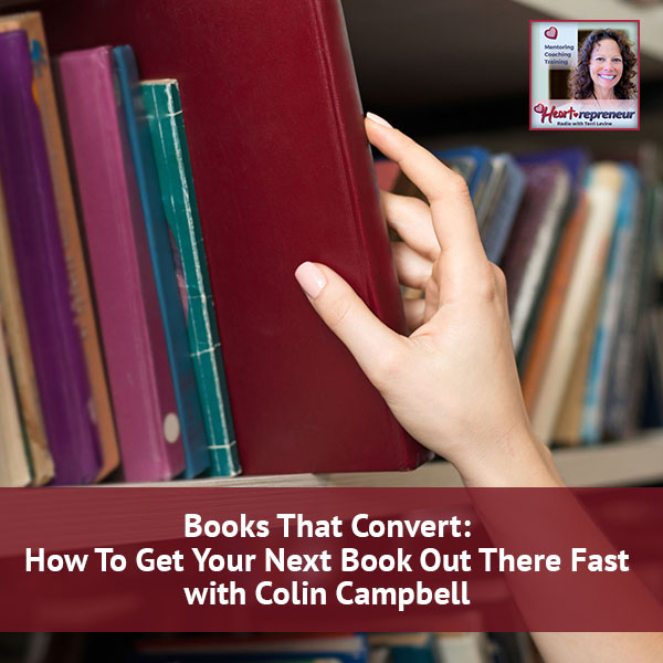 Heartrepreneur® Radio | Episode 43 | Books That Convert: How To Get Your Next Book Out There Fast with Colin Campbell