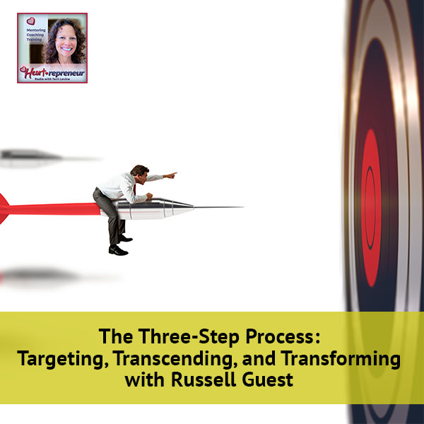 Heartrepreneur® Radio | Episode 44 | The Three-Step Process: Targeting, Transcending, and Transforming with Russell Guest