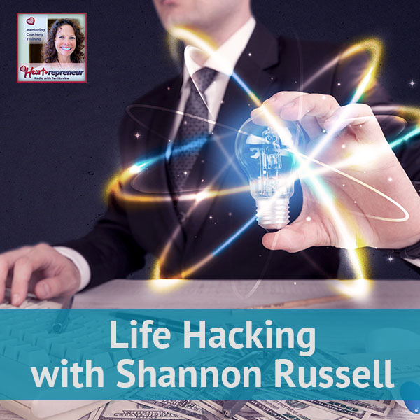 Heartrepreneur® Radio   Episode 45   Life Hacking with Shannon Russell
