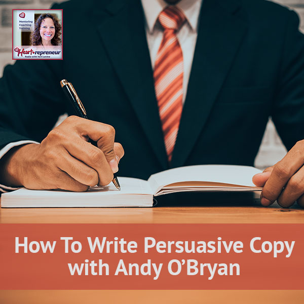 Heartrepreneur® Radio | Episode 46 | How To Write Persuasive Copy with Andy O'Bryan