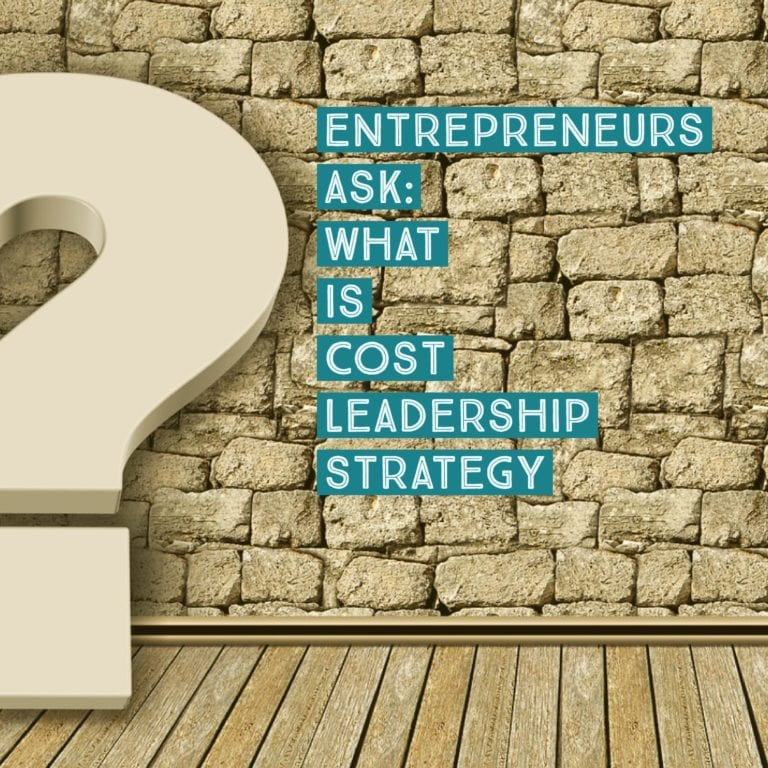 Entrepreneurs Ask: What Is Cost Leadership Strategy