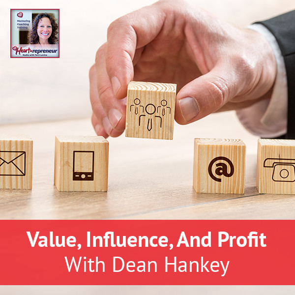 Heartrepreneur® Radio | Episode 49 | Value, Influence, And Profit With Dean Hankey
