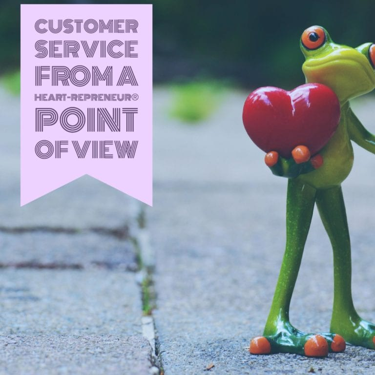 Customer Service From A Heart-repreneur® Point Of View