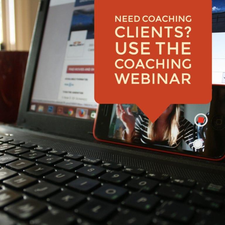Need Coaching Clients? Use The Coaching Webinar