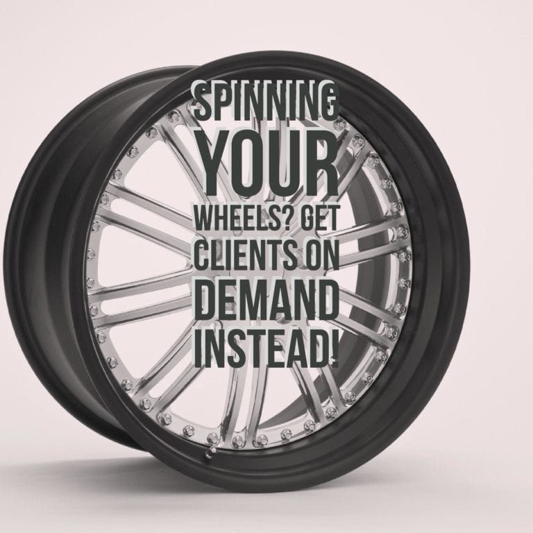 Spinning Your Wheels?  Get Clients On Demand Instead!