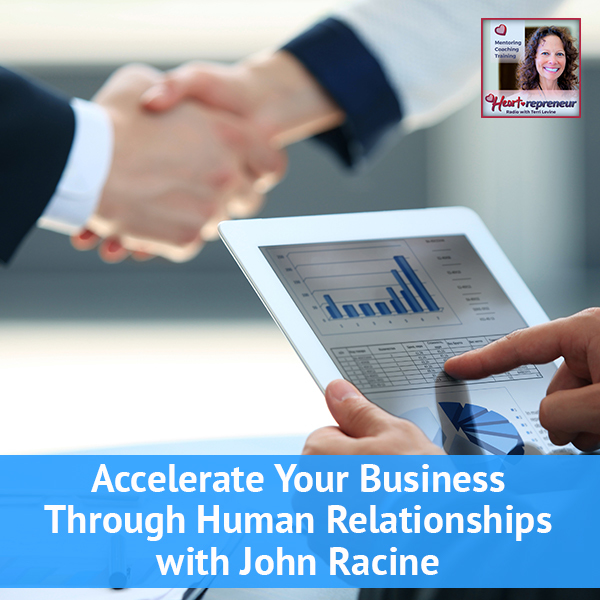 Heartrepreneur Radio | Episode 47 | Accelerate Your Business Through Human Relationships with John Racine