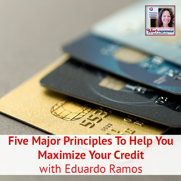Heartrepreneur® Radio | Episode 54 | Five Major Principles To Help You Maximize Your Credit with Eduardo Ramos