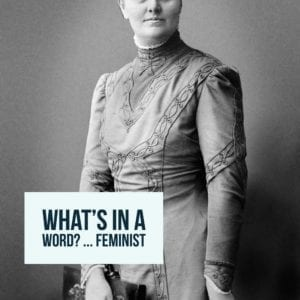 What's In A Word? … Feminist