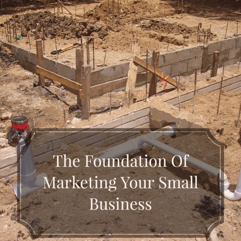 The Foundation Of Marketing Your Small Business
