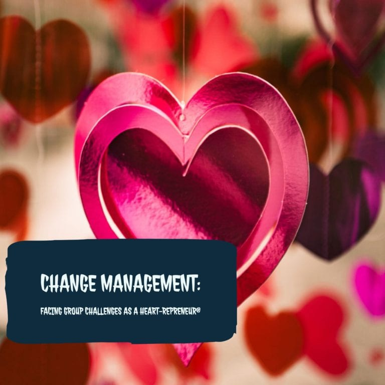 Change Management: Facing Group Challenges as a Heart-repreneur®