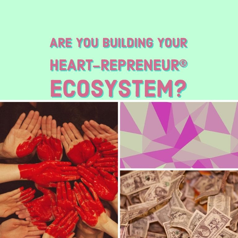 Are You Building Your Heart-repreneur® Ecosystem?