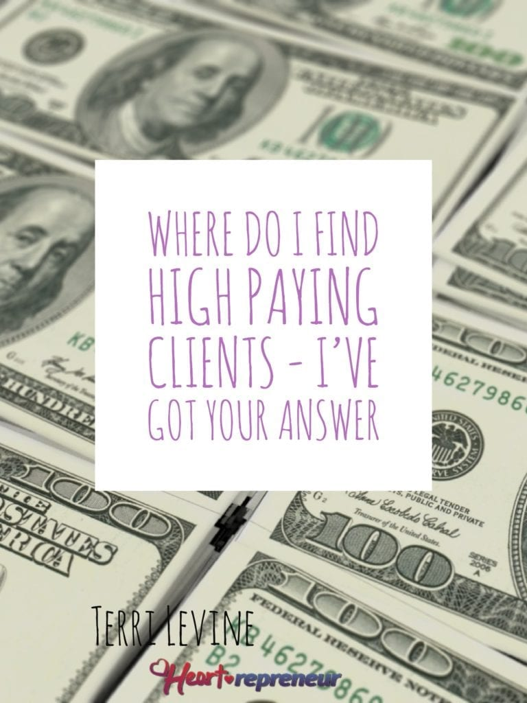 Where Do I Find High Paying Clients – I've Got Your Answer