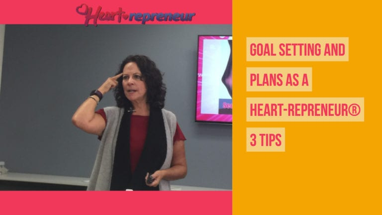 Goal Setting and Plans as a Heart-repreneur® 3 Tips