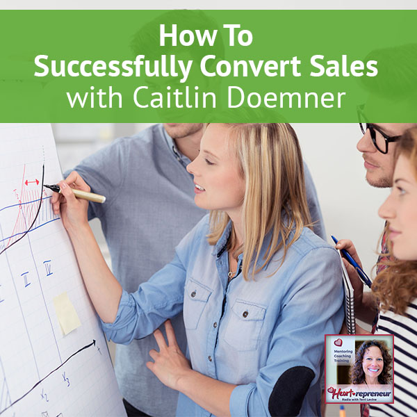 Heartrepreneur® Radio | Episode 14 | How To Successfully Convert Sales with Caitlin Doemner