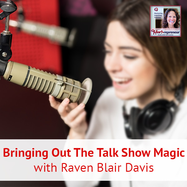 Heartrepreneur® Radio | Episode 59 | Bringing Out The Talk Show Magic with Raven Blair Davis