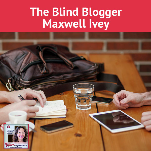 Heartrepreneur® Radio | Episode 73 | The Blind Blogger Maxwell Ivey