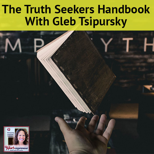 Heartrepreneur® Radio   Episode 74   The Truth Seekers Handbook With Gleb Tsipursky