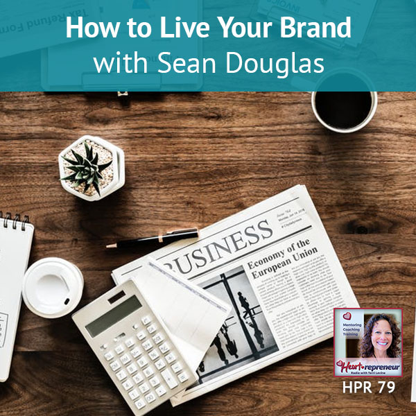 Heartrepreneur® Radio | Episode 79 | How to Live Your Brand with Sean Douglas