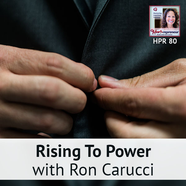 Heartrepreneur® Radio | Episode 80 | Rising To Power with Ron Carucci