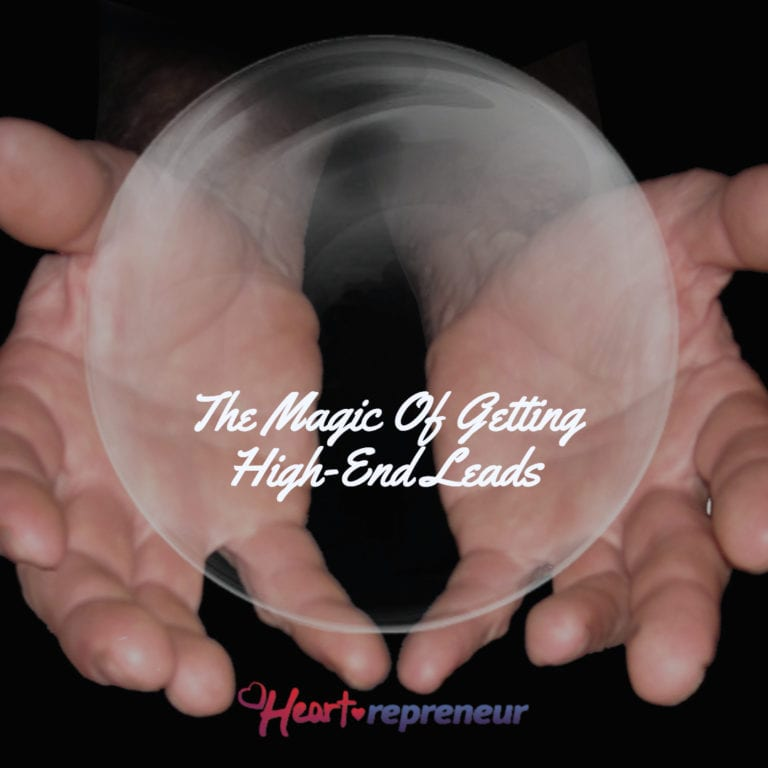 The Magic Of Getting High End Leads