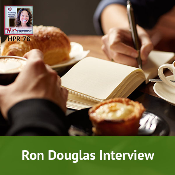 Heartrepreneur® Radio | Episode 78 | Creating Businesses And Earning Six Figures in Six Months with Ron Douglas