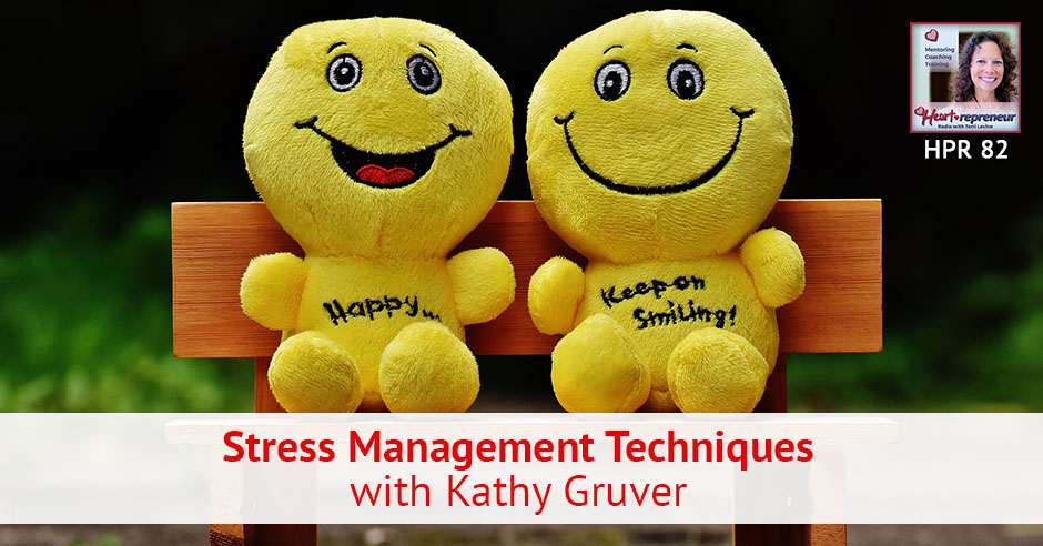 82hprbanner - Heartrepreneur® Radio | Episode 82 | Stress Management Techniques with Kathy Gruver