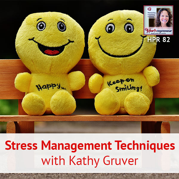 Heartrepreneur® Radio | Episode 82 | Stress Management Techniques with Kathy Gruver