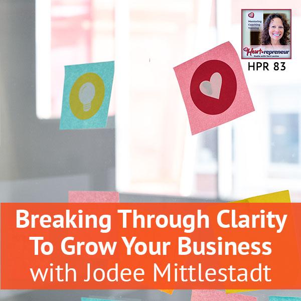 Heartrepreneur® Radio | Episode 83 | Breaking Through Clarity To Grow Your Business with Jodee Mittlestadt
