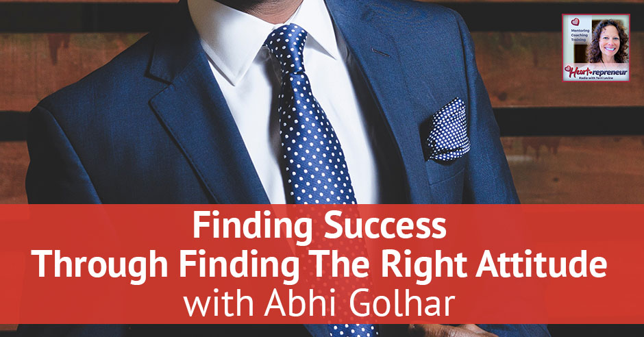 84hprbanner - Heartrepreneur® Radio | Episode 84 | Finding Success Through Finding The Right Attitude with Abhi Golhar