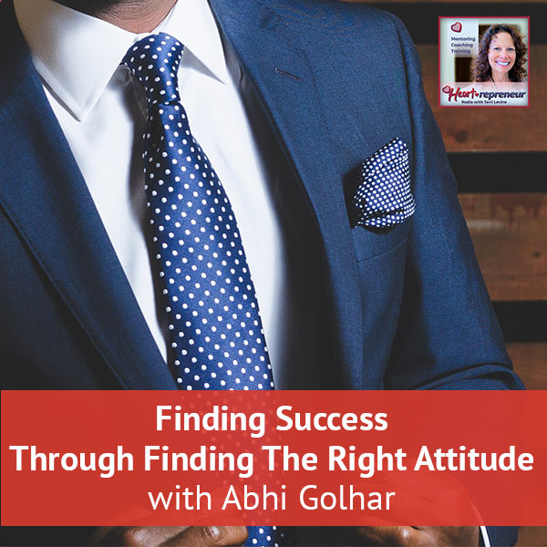 Heartrepreneur® Radio | Episode 84 | Finding Success Through Finding The Right Attitude with Abhi Golhar