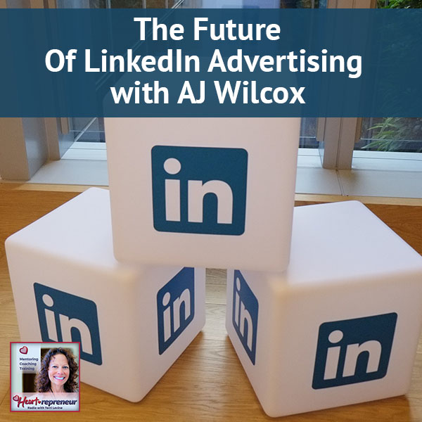 Heartrepreneur® Radio | Episode 89 | The Future Of LinkedIn Advertising With AJ Wilcox
