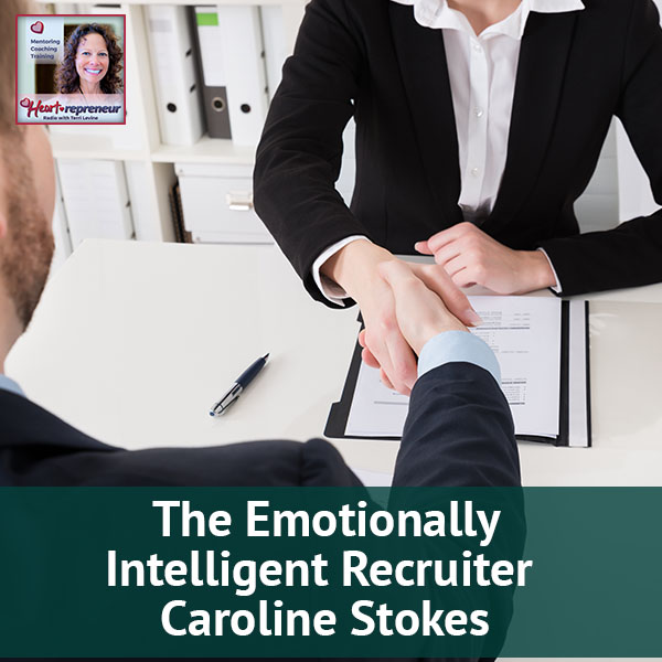 Heartrepreneur® Radio | Episode 90 | The Emotionally Intelligent Recruiter Caroline Stokes