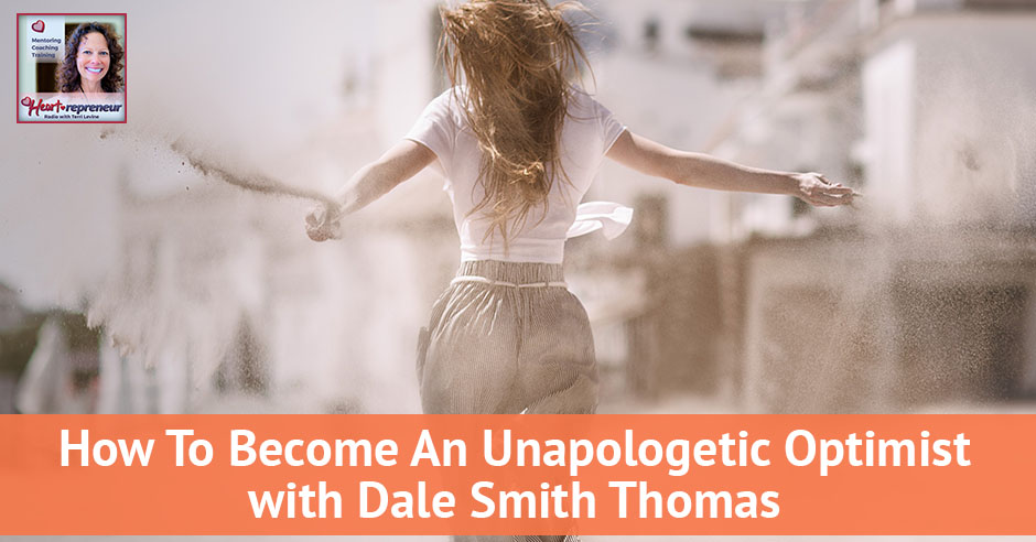 91hprbanner - Heartrepreneur® Radio | Episode 91 | How To Become An Unapologetic Optimist With Dale Smith Thomas